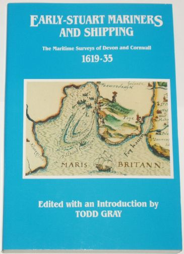 Early Stuart Mariners and Shipping - The Maritime Surveys of Devon and Cornwall 1619-1635